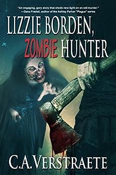 Lizzie Borden, Zombie Hunter (English Edition) von [Verstraete, C.A.]