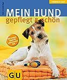 Hund gepflegt & schön, Mein (GU Tierisch gut)
