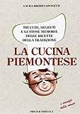 Scarica Libro La cucina piemontese Trucchi segreti e gustose memorie delle ricette della tradizione (PDF,EPUB,MOBI) Online Italiano Gratis