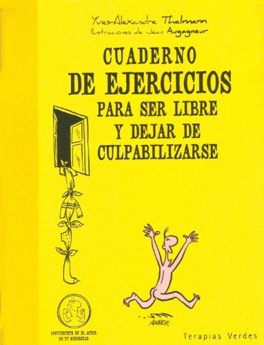 Cuaderno Ej.Ser Libre Y Dejar De Culpabilizarse (Terapias Cuadernos ejercicios) por Yves-Alexandre Thalmann