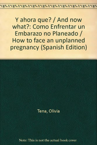 Y ahora que?/And now what?: Como Enfrentar un Embarazo no Planeado/How to face an unplanned pregnancy par Olivia Tena