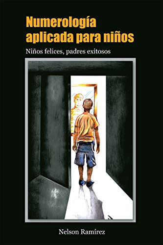 Numerología aplicada para niños: Niños felices, padres exitosos (Spanish Edition)