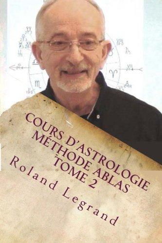 Cours d'astrologie - Méthode ABLAS - Tome 2: Les Maisons par Roland Legrand
