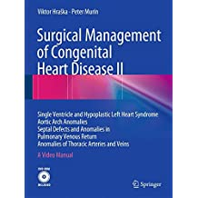 Surgical Management of Congenital Heart Disease II: Single Ventricle and Hypoplastic Left Heart Syndrome Aortic Arch Anomalies Septal Defects and ... of Thoracic Arteries and Veins A Video Manual
