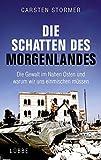 Die Schatten des Morgenlandes: Die Gewalt im Nahen Osten und warum wir uns einmischen müssen - Carsten Stormer