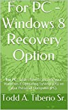 For PC - Windows 8 Recovery Option: For PC - Learn how to recover your Windows 8 Operating System (OS) on your Personal Computer (PC). (PC Technology Book 15)
