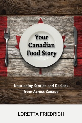 Your Canadian Food Story: Nourishing Stories and Recipes from Across Canada -