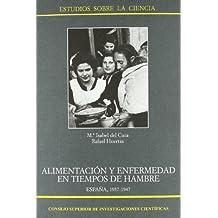 Alimentación y enfermedad en tiempos de hambre, España 1937-1947 (Estudios sobre la Ciencia)