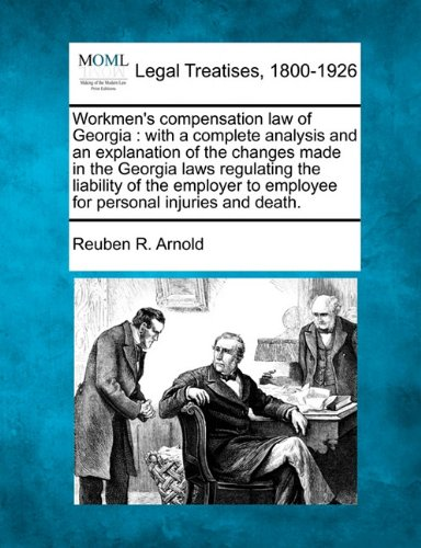 Workmen's compensation law of Georgia: with a complete analysis and an explanation of the changes made in the Georgia laws regulating the liability of ... to employee for personal injuries and death.