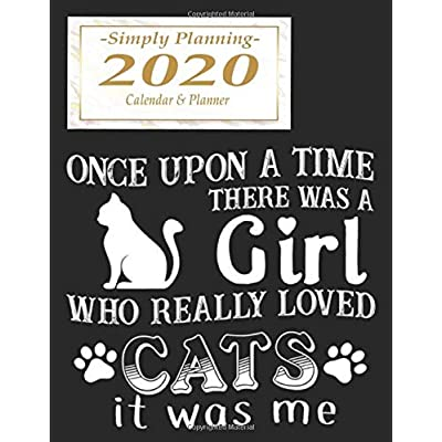 Once Upon A Time There Was A Girl Who Really Loved Cats It Was Me Simply Planning 2020 Calendar & Planner: Cat Lover Series | Scheduler + Academic ... And Planner | Appointment Setting Kitten Book