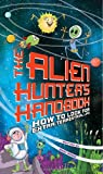 Alien Hunter's Handbook: How to Look for Extraterrestrial Life