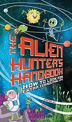 Alien Hunter's Handbook: How to Look for Extraterrestrial Life