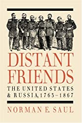 Distant Friends: The United States and Russia, 1763-1867 by Norman E. Saul (1991-04-30)