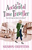 The Accidental Time Traveller by Sharon Griffiths