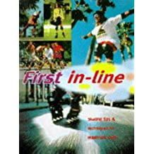 In-line Skating: An Authoritative Guide to In-line Skating for Sport, for Transport, for Life