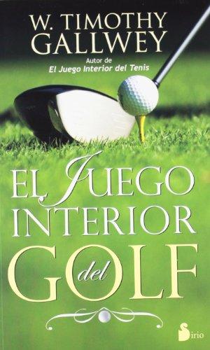 JUEGO INTERIOR DEL GOLF, EL (2012) por W TIMOTHY GALLWEY
