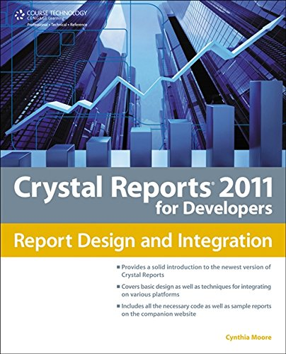 Crystal Reports 2011 for Developers: Report Design and Integration