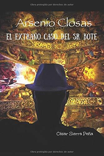 El extraño caso del Sr. Bote: Arsenio Closas por César Sierra Peña