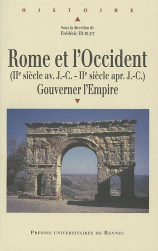 Rome et l'Occident (IIe sicle av. J.C- IIe sicle ap. J.C) : Gouverner l'Empire