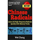 Chinese Radicals: Learn 102 High-frequency Radicals Quickly with Memory Tricks ! (English Edition)