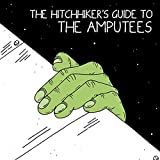 The Hitchhiker's Guide to the Amputees [Explicit]