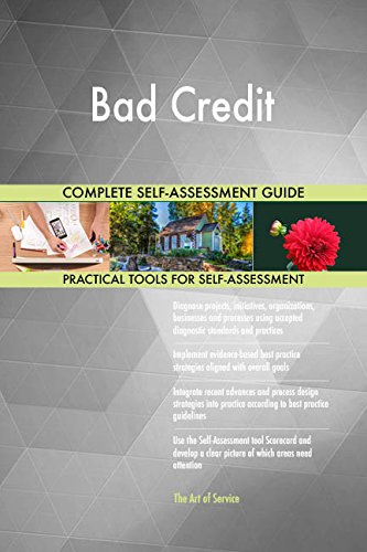 Bad Credit All-Inclusive Self-Assessment - More than 690 Success Criteria, Instant Visual Insights, Comprehensive Spreadsheet Dashboard, Auto-Prioritized for Quick Results - 690 Bad