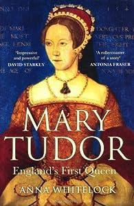Mary Tudor England's First Queen par Anna Whitelock