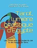 Tarot, lumière gnostique d'Egypte: Les lames sont des cartes du ciel et des images de l'âme