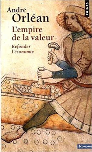 L'empire de la valeur : Refonder l'économie par André Orléan