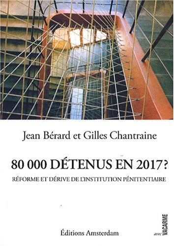 80 000 détenus en 2017 ? : Réforme et dérive de l'institution pénitentiaire