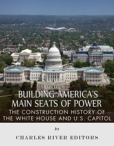 Building America's Main Seats of Power: The Construction History of the White House and U.S. Capitol (English Edition) (Us Building Capitol)