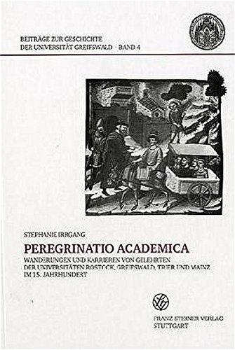 Peregrinatio Academica: Wanderungen und Karrieren von Gelehrten der Universitäten Rostock, Greifswald, Trier und Mainz im 15. Jahrhundert (Beiträge zur Geschichte der Universität Greifswald, Band 4)