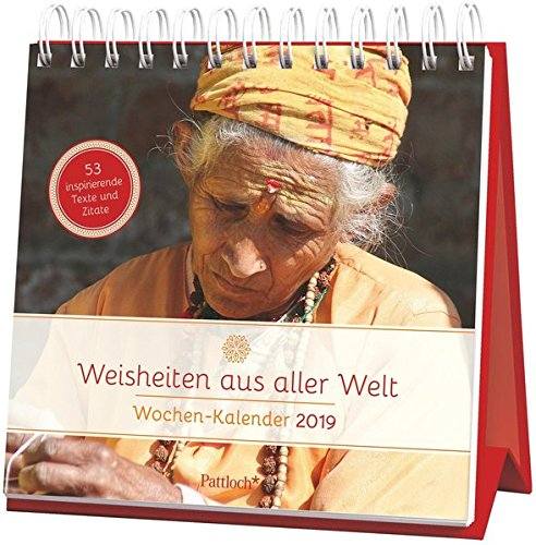 Weisheiten aus aller Welt - Wochen-Kalender 2019: zum Aufstellen m. Fotos u. Zitaten, inspirierende Texte auf d. Rückseiten, Spiralbindung, 16,6 x 15,8 cm