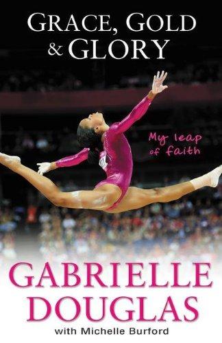 Grace, Gold, and Glory My Leap of Faith: The Gabrielle Douglas Story por Gabriella Douglas