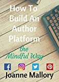How To Build An Author Platform: the Mindful Way by Joanne Mallory