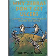 Why Zebra's Don't Get Ulcers [Paperback] by Sapolsky, Robert