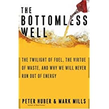 The Bottomless Well: The Twilight of Fuel, The Virtue of Waste, and Why We Will Never Run Out of Energy by Peter Huber (2005-01-17)
