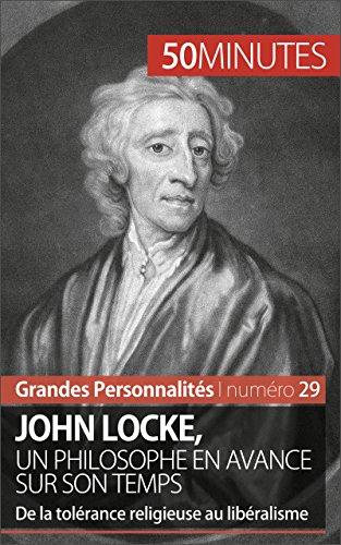 John Locke, un philosophe en avance sur son temps: De la tolérance religieuse au libéralisme (Grandes Personnalités t. 29)