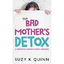 Bad Mother's Detox - a Romantic Comedy: Funny Romance (Bad Mother's Romance Book 2) (English Edition)