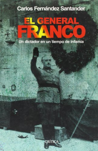 El General Franco: Un dictador en un tiempo de infamia (Contrastes) por Carlos Fernández Santander