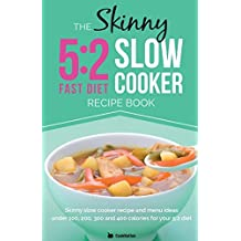 The Skinny 5:2 Slow Cooker Recipe Book: Skinny Slow Cooker Recipe and Menu Ideas Under 100, 200, 300 and 400 Calories