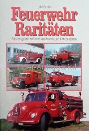 Feuerwehr Raritäten. Fahrzeuge mit seltenen Aufbauten und Fahrgestellen
