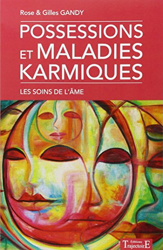 Possessions et maladies karmiques - Les soins de l'âme par Rose & Gilles Gandy