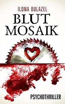 Blutmosaik: Psychothriller von [Bulazel, Ilona]