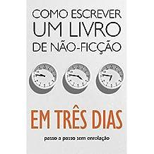 COMO ESCREVER UM LIVRO DE NÃO-FICÇÃO EM TRÊS DIAS (Portuguese Edition)