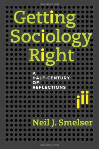 Getting Sociology Right: A Half-Century of Reflections by Neil J. Smelser (2014-05-16)