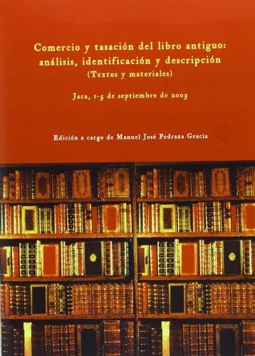 Comercio Y Tasación Del Libro Antiguo: Análisis, Identificación Y Descripción (T (Cursos De Verano) por Manuel Jose Pedraza Gracia