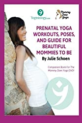 Mommy Does Yoga: Prenatal Yoga Workouts, Poses, And Guide For Beautiful Mommies To Be by Julie Schoen (2014-07-23)