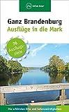 Ganz Brandenburg: Ausflüge in die Mark - Klaus Scheddel