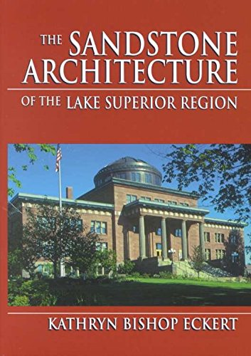 the-sandstone-architecture-of-the-lake-superior-region-by-kathryn-bishop-eckert-published-august-200